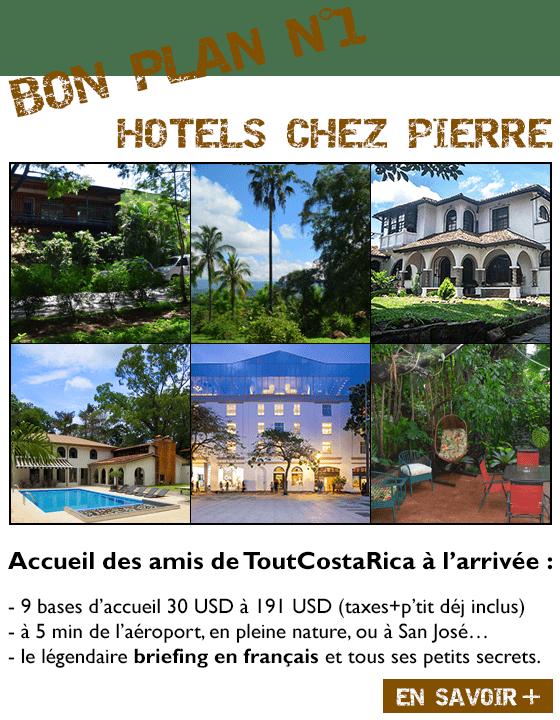 BON PLAN N°1 HOTELS CHEZ PIERRE Alajuela San José 5 bases d'accueil 45 USD à 155 USD à 5 min de l'aéroport, ou à San José le briefing et les petits secrets.
