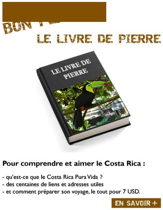 BON PLAN N°6 LE LIVRE DE PIERRE Pour comprendre et aimer le Costa Rica comment préparer son voyage, le tout pour 7 USD.