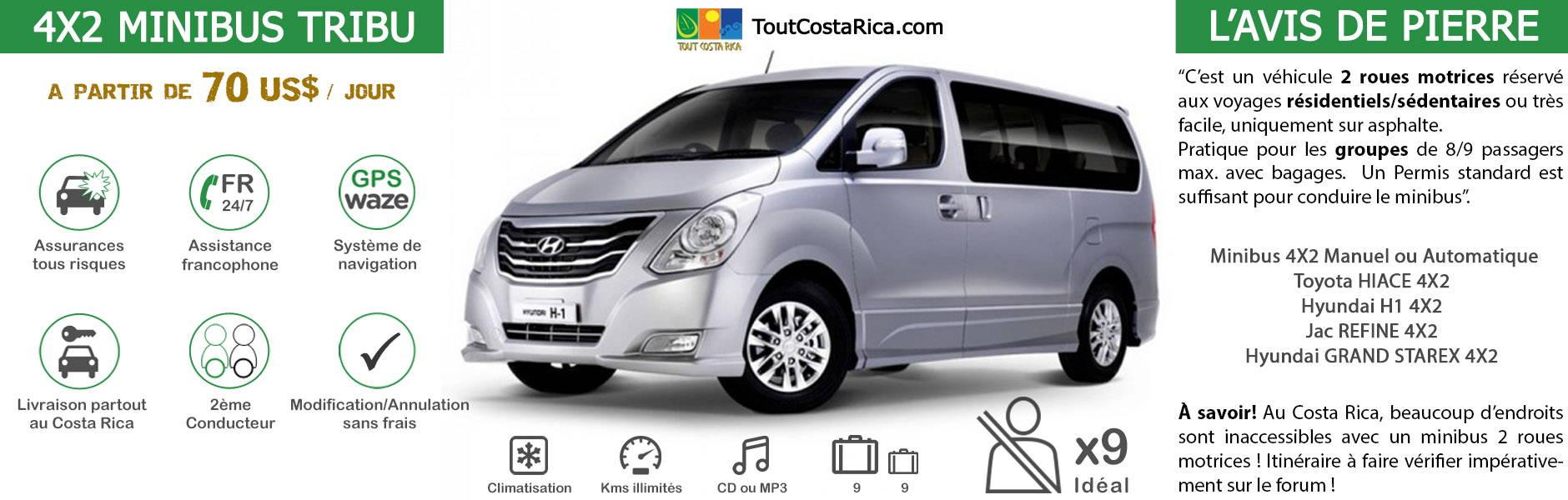 Location voiture 4x2 CLASSE 7 Costa Rica Hyundai H1 9 ADULTES A PARTIR DE 390 US$ / SEMAINE (*) MALIN: TOUT INCLUS! GPS OFFERT ! 2nD CONDUCTEUR KM ILLIMITES ASSURANCES TOUS RISQUES RESA SANS CARTE BANCAIRE ASSISTANCE 24/24 ETC (SIEGES BEBES, rehausseurs, surf…)